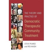 The Theory and Practice of Democratic Therapeutic Community Treatment by Rex Haigh