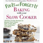 Fix-It and Forget-It Baking with Your Slow Cooker by Phyllis Pellman Good
