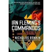 Ian Fleming's Commandos by Freelance Writer and Broadcaster Nicholas Rankin