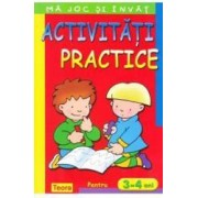 Ma joc si invat - Activitati practice pentru 3-4 ani ed.2013