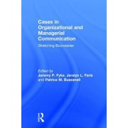 Cases in Organizational and Managerial Communication: Streching Boundaries