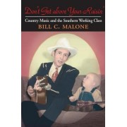 Don't Get Above Your Raisin' by Bill C. Malone