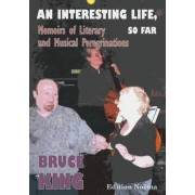 An Interesting Life, So Far - Memoirs of Literary and Musical Peregrinations by Bruce King