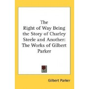 The Right of Way Being the Story of Charley Steele and Another by Gilbert Parker