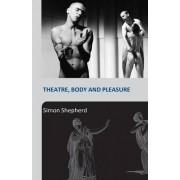 Theatre, Body and Pleasure by Simon Shepherd