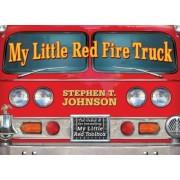 My Little Red Fire Truck by Stephen T. Johnson