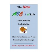 The New ABC's of Life for Children and Adults: Short Stories, Essays, and Poems Promoting Christian Concepts