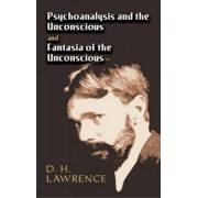 Psychoanalysis and the Unconscious and Fantasia of the Unconscious by D. H. Lawrence