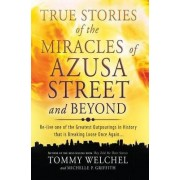 True Stories of the Miracles of Azusa Street and Beyond by Tommy Welchel