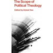 The Scope of Political Theology by Alistair Kee