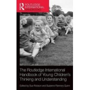 The Routledge International Handbook of Young Children's Thinking and Understanding by Sue Robson