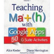 Teaching Math with Google Apps, Volume 1 by Alice Keeler