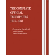 The Complete Official Triumph Tr7: 1975, 1976, 1977, 1978, 1979, 1980, 1981: Includes Driver Handbook and Repair Operation Manual