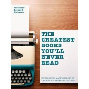 The Greatest Books You'll Never Read by Bernard Richards