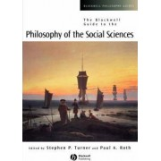The Blackwell Guide to the Philosophy of the Social Sciences by Stephen P. Turner