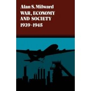 War, Economy and Society, 1939-1945 by Alan S. Milward