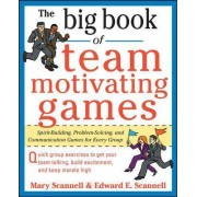 The Big Book of Team-Motivating Games by Mary Scannell