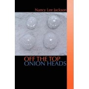 Off the Top Onion Heads by Nancy Lee Jackson
