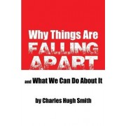 Why Things Are Falling Apart and What We Can Do about It by Charles Hugh Smith