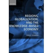 Regions, Globalization, and the Knowledge-Based Economy by John H. Dunning
