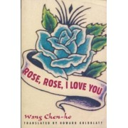 Rose, Rose, I Love You by Wang Chen-Ho