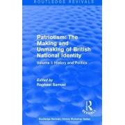 Routledge Revivals: Patriotism: The Making and Unmaking of British National Identity (1989): Volume I: History and Politics