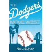 The Dodgers Move West by Neil J. Sullivan
