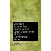 Selected Babylonian Business and Legal Documents of the Hammurabi Period by Ungnad Arthur