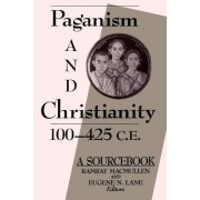 Paganism and Christianity, 100-425 C.E. by Ramsay MacMullen