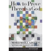 How to Prove There is a God by Mortimer J. Adler