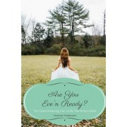 Are You Eve'n Ready?: Every Single Woman's Guide for Marriage Preparation - God's Way