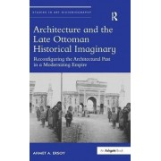 Architecture and the Late Ottoman Historical Imaginary by Dr. Ahmet Ersoy
