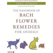The Handbook of Bach Flower Remedies for Animals by Enric Homedes