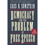 Democracy and the Problem of Free Speech by Cass R. Sunstein