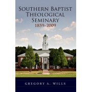 Southern Baptist Seminary 1859-2009 by Gregory A. Wills