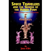 Space Travelers and the Genesis of the Human Form by Joan D'Arc