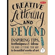 Gabri Joy Kirkendall Creative Lettering and Beyond: Inspiring tips, techniques, and ideas for hand lettering your way to beautiful works of art (Creative...and Beyond)