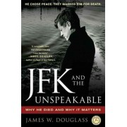 JFK and the Unspeakable by James W Douglass