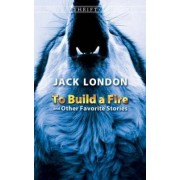To Build a Fire and Other Favorite Stories by Jack London