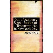 Out of Mulberry Street Stories of Tenement Life in New York City by Jacob A Riis