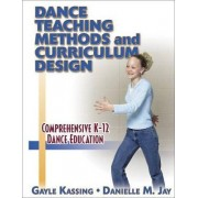 Dance Teaching Methods and Curriculum Design by Gayle Kassing
