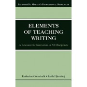 The Elements of Teaching Writing by University Katherine Gottschalk