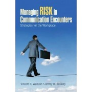 Managing Risk in Communication Encounters by Vincent R. Waldron