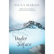 Under the Surface: When You Come Up for Air, Who Knows What You'll Discover.