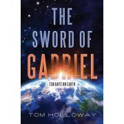 The Sword of Gabriel: Ten Days on Earth