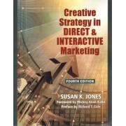 Creative Strategy in Direct & Interactive Marketing (Fourth Edition) by Susan K Jones