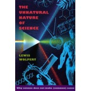 The Unnatural Nature of Science by Lewis Wolpert