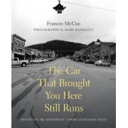 The Car That Brought You Here Still Runs by Frances McCue
