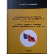Coloniile Albaneze Din Romania. Romania Si Statul Albanez 1912-1914 - Ion Teodorescu