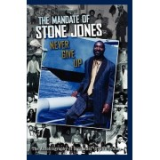 The Mandate of Stone Jones Never Give Up by Nathaniel Stone Jones